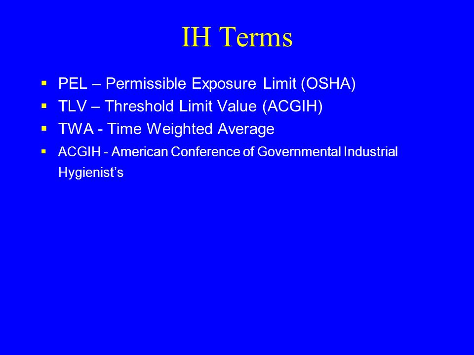 IH Terms PEL – Permissible Exposure Limit (OSHA)