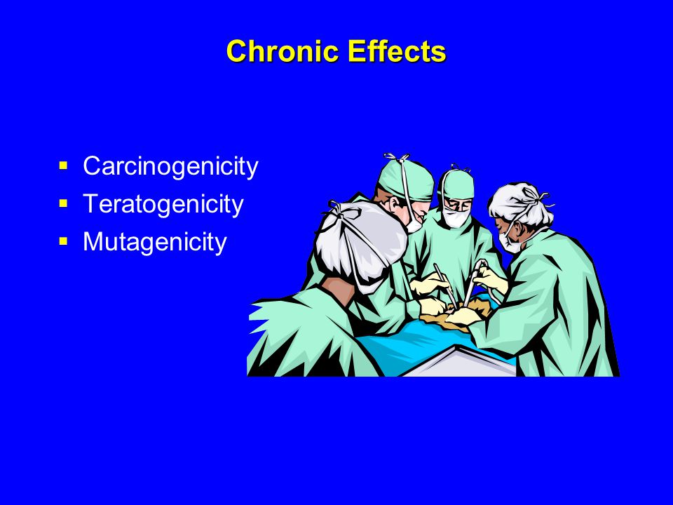 Chronic Effects Carcinogenicity Teratogenicity Mutagenicity
