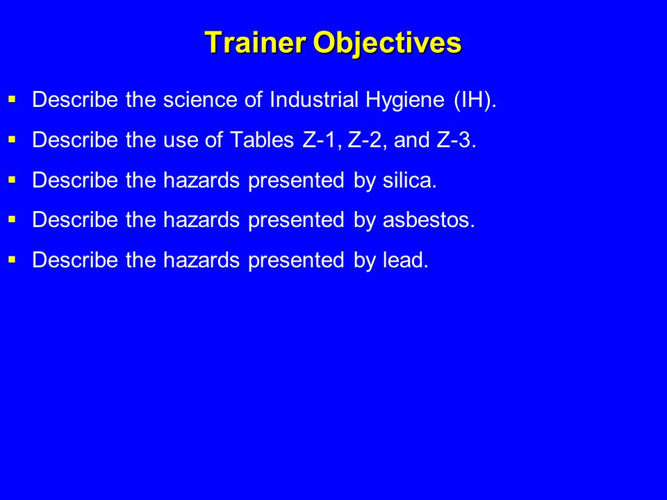 Trainer Objectives Describe the science of Industrial Hygiene (IH).