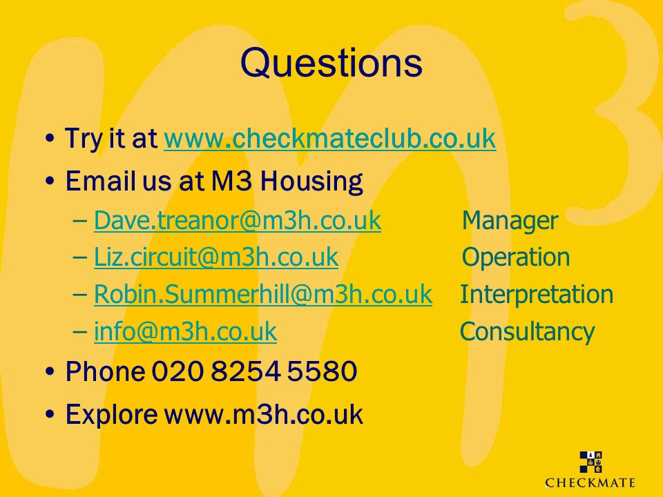 Questions Try it at www.checkmateclub.co.uk Email us at M3 Housing