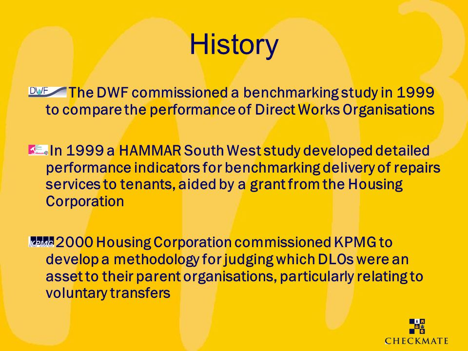 History The DWF commissioned a benchmarking study in 1999 to compare the performance of Direct Works Organisations.