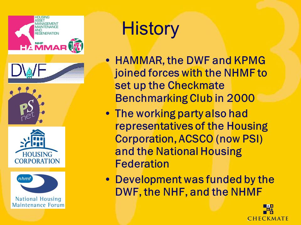 History HAMMAR, the DWF and KPMG joined forces with the NHMF to set up the Checkmate Benchmarking Club in 2000.