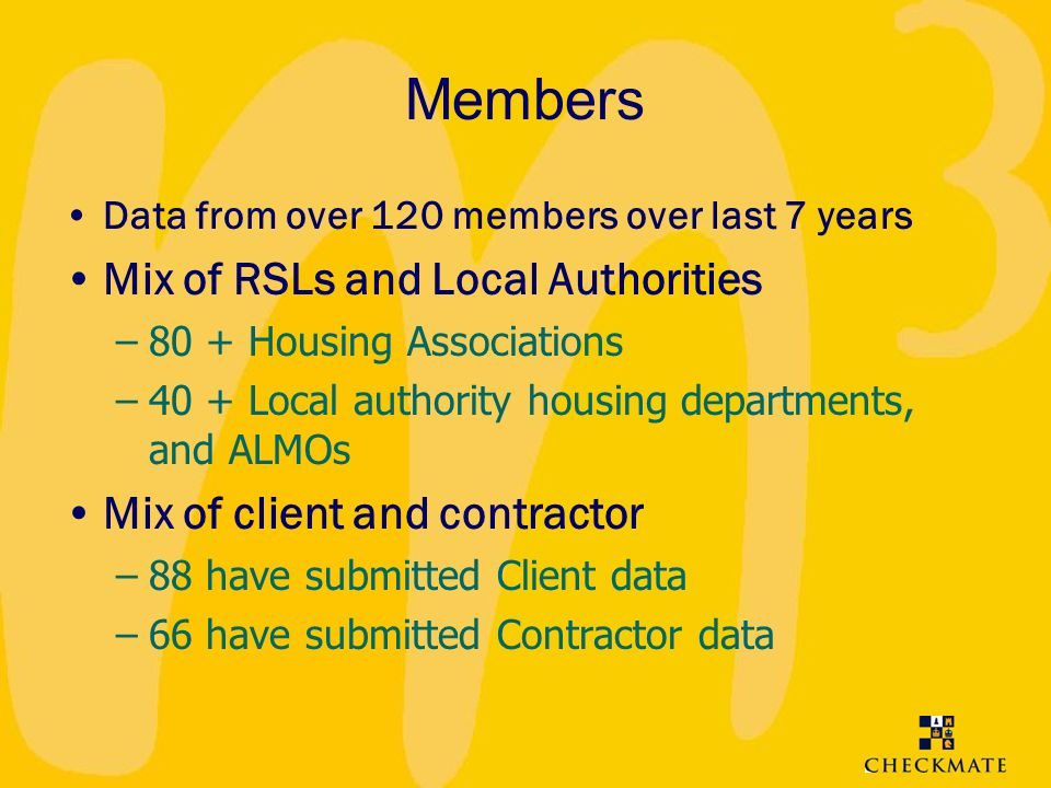 Members Mix of RSLs and Local Authorities Mix of client and contractor
