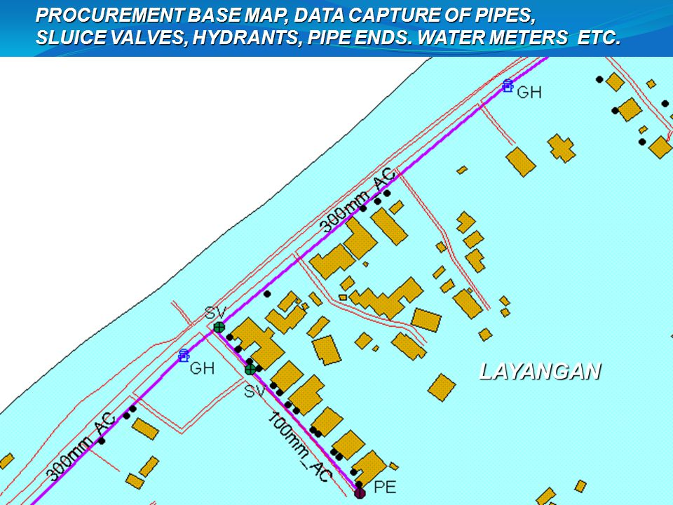 LAYANGAN PROCUREMENT BASE MAP, DATA CAPTURE OF PIPES,