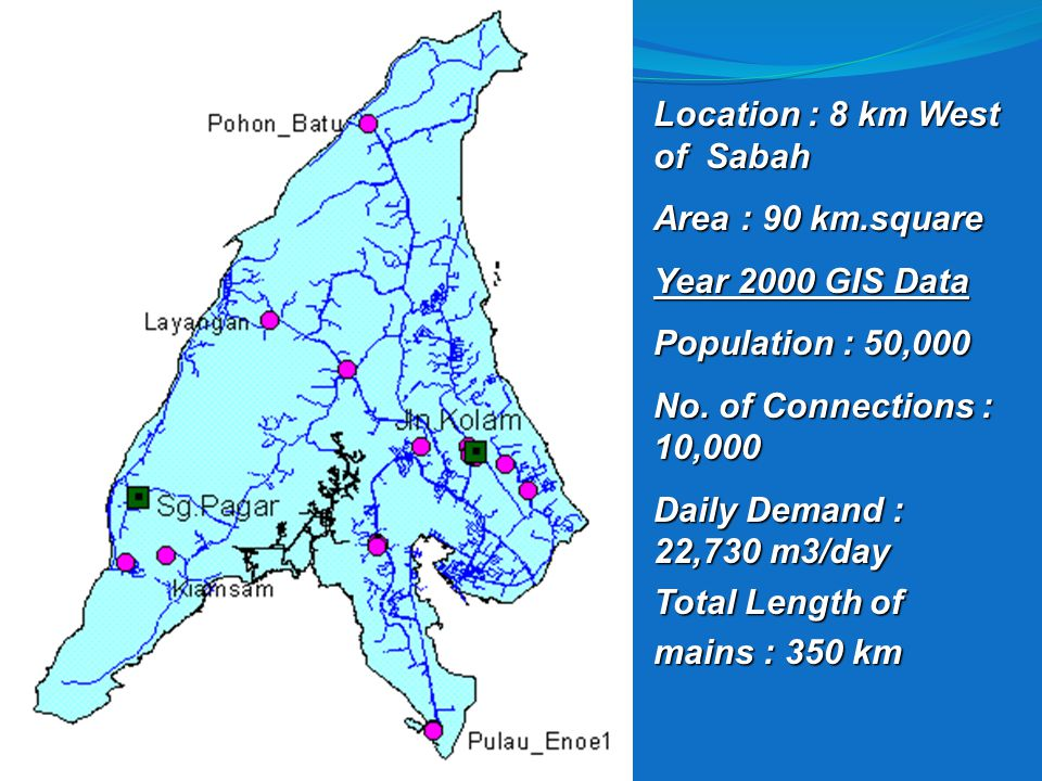 Location : 8 km West of Sabah Area : 90 km.square Year 2000 GIS Data