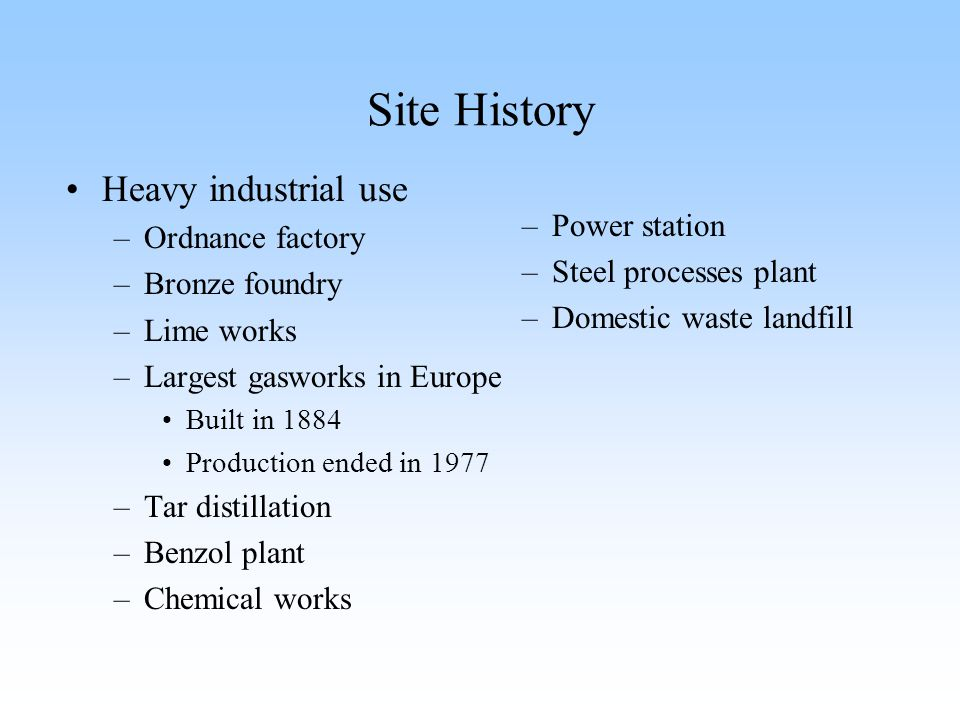 Site History Heavy industrial use Ordnance factory Power station