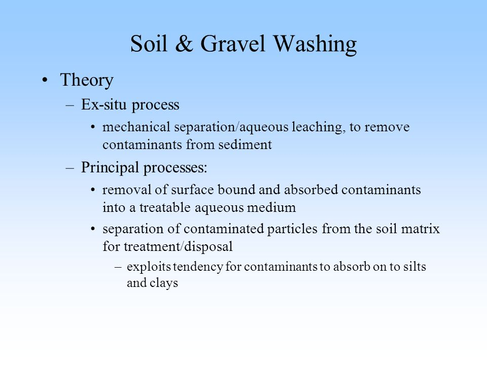 Soil & Gravel Washing Theory Ex-situ process Principal processes: