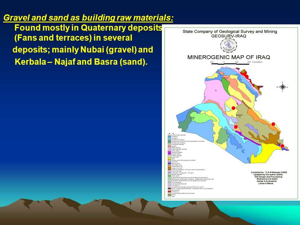 Gravel and sand as building raw materials: Found mostly in Quaternary deposits (Fans and terraces) in several