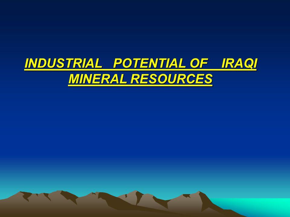 INDUSTRIAL POTENTIAL OF IRAQI MINERAL RESOURCES