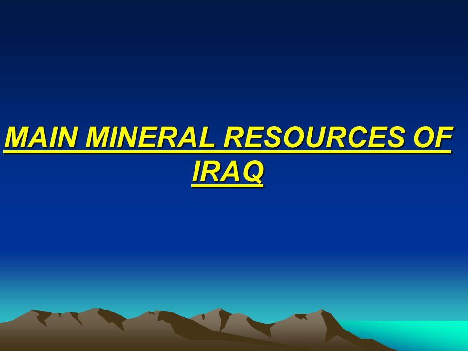 MAIN MINERAL RESOURCES OF IRAQ