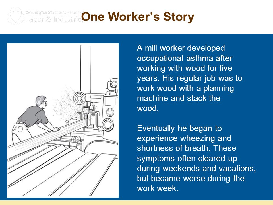 One Worker's Story A mill worker developed occupational asthma after