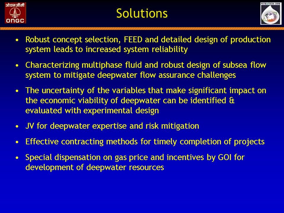 Solutions Robust concept selection, FEED and detailed design of production system leads to increased system reliability.