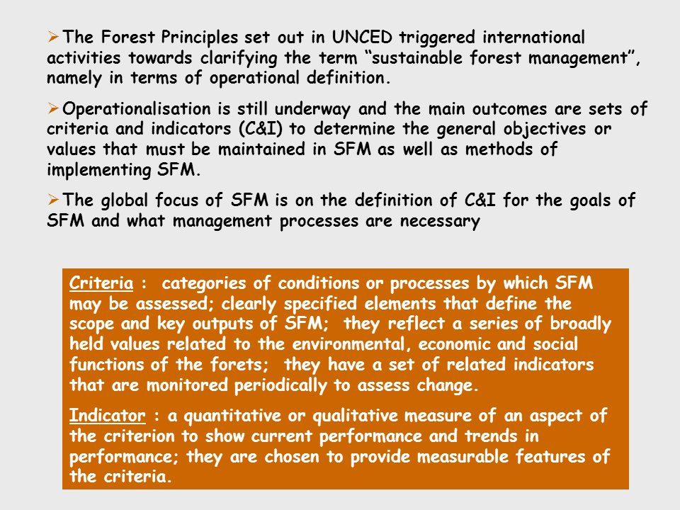 The Forest Principles set out in UNCED triggered international activities towards clarifying the term sustainable forest management , namely in terms of operational definition.