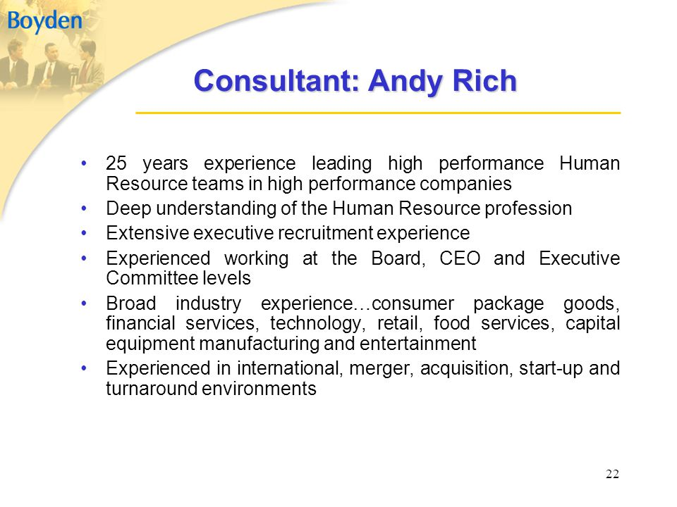 Consultant: Andy Rich 25 years experience leading high performance Human Resource teams in high performance companies.