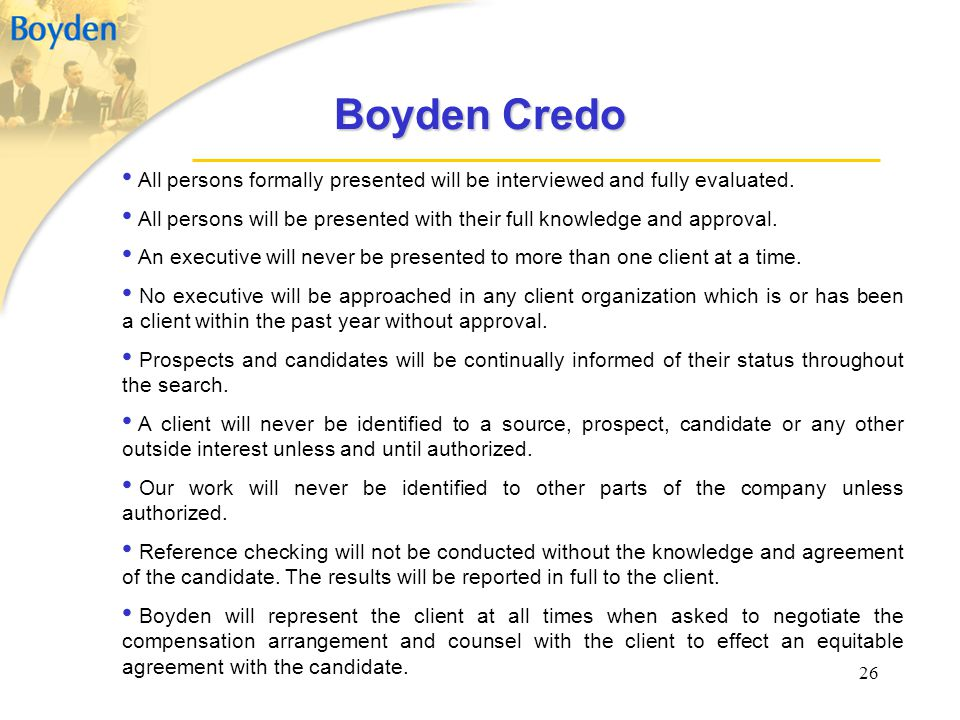 Boyden Credo All persons formally presented will be interviewed and fully evaluated.
