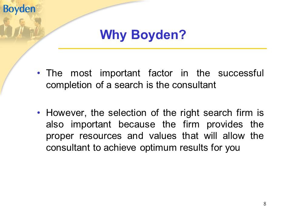 Why Boyden The most important factor in the successful completion of a search is the consultant.