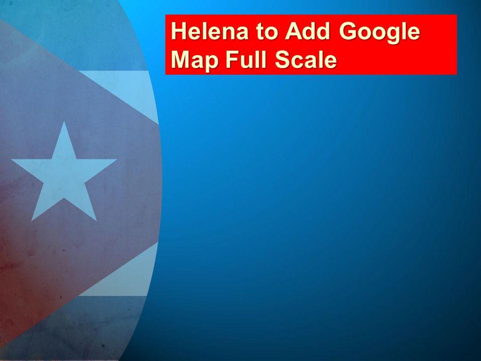 Helena to Add Google Map Full Scale