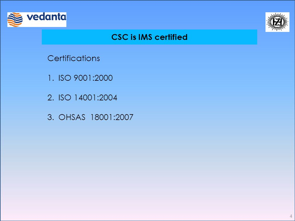 CSC is IMS certified Certifications ISO 9001:2000 ISO 14001:2004 OHSAS 18001:2007