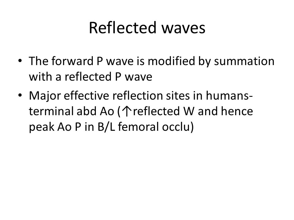 Reflected waves The forward P wave is modified by summation with a reflected P wave.