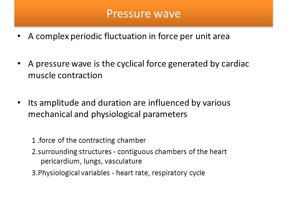 Pressure wave A complex periodic fluctuation in force per unit area