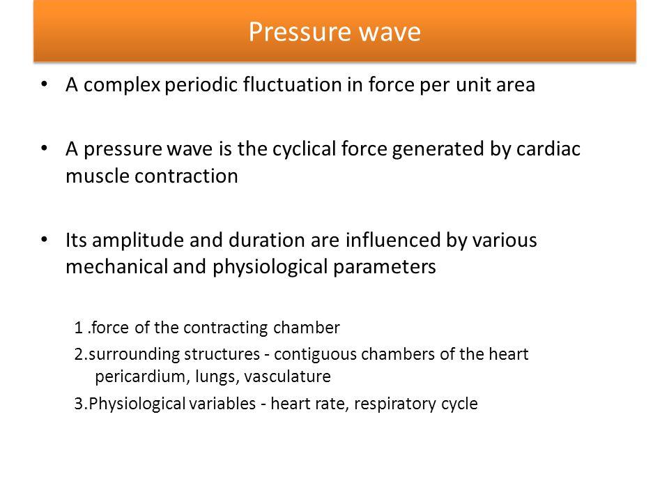Pressure wave A complex periodic fluctuation in force per unit area