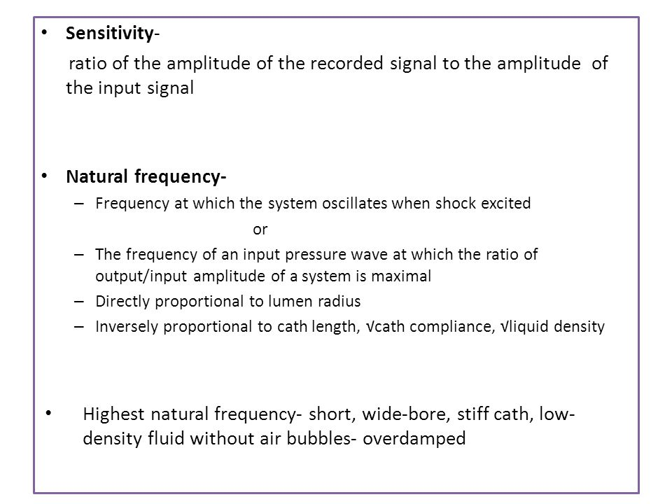 Sensitivity- ratio of the amplitude of the recorded signal to the amplitude of the input signal. Natural frequency-