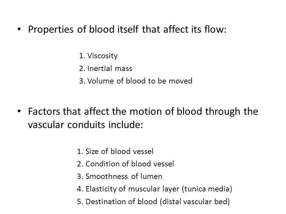 Properties of blood itself that affect its flow: