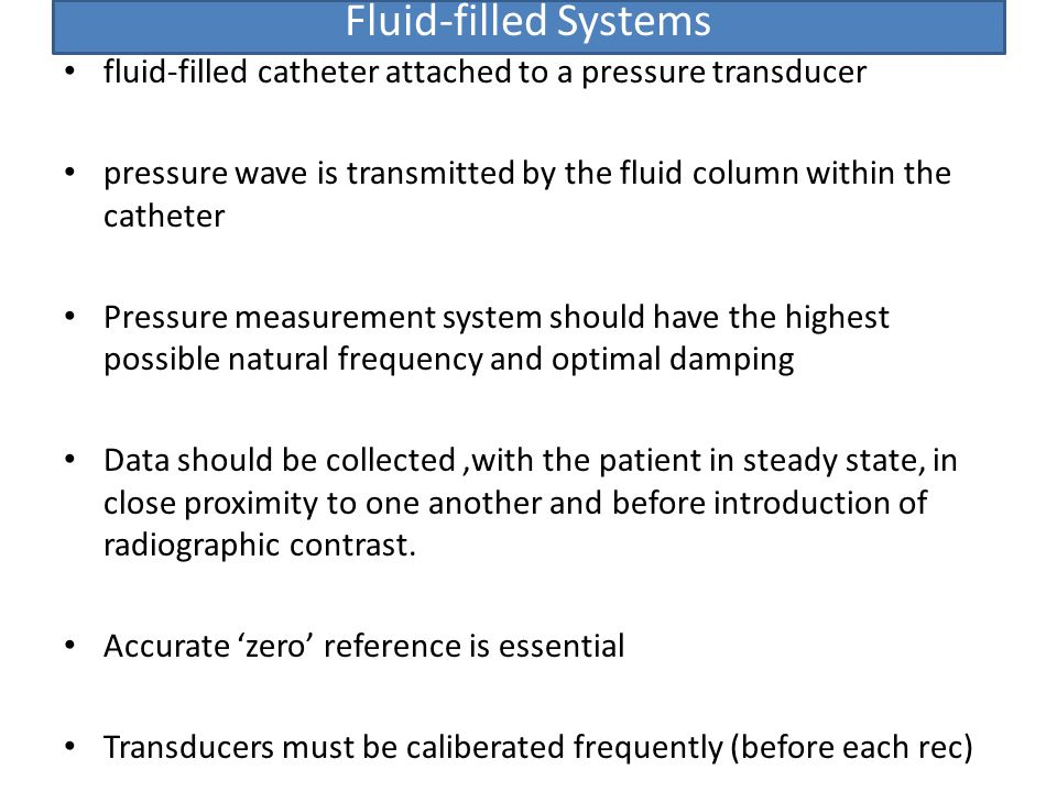 Fluid-filled Systems fluid-filled catheter attached to a pressure transducer. pressure wave is transmitted by the fluid column within the catheter.