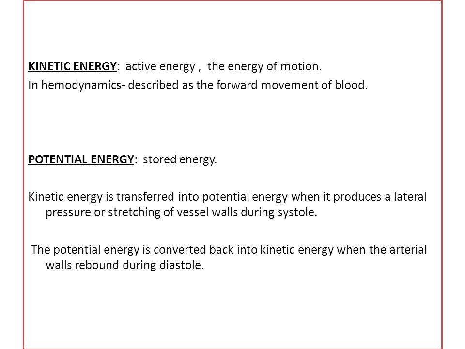 KINETIC ENERGY: active energy , the energy of motion.
