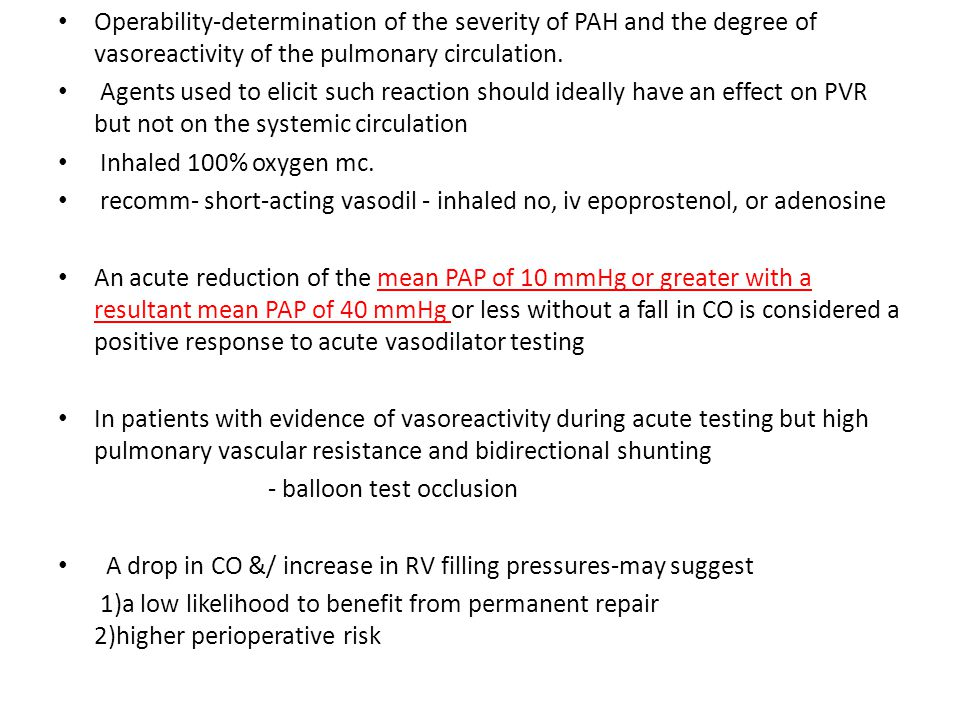 Operability-determination of the severity of PAH and the degree of vasoreactivity of the pulmonary circulation.