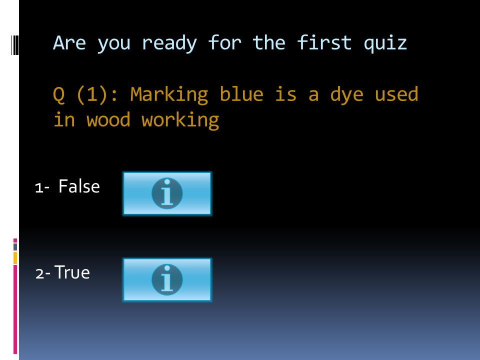 Are you ready for the first quiz Q (1): Marking blue is a dye used in wood working