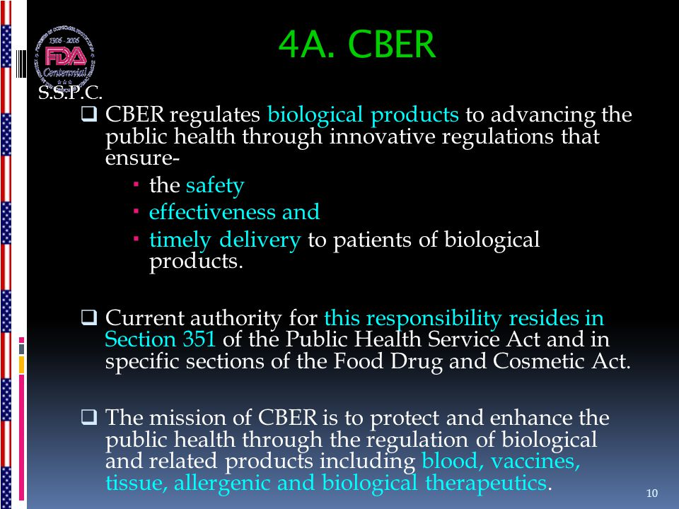 4A. CBER S.S.P.C. CBER regulates biological products to advancing the public health through innovative regulations that ensure-
