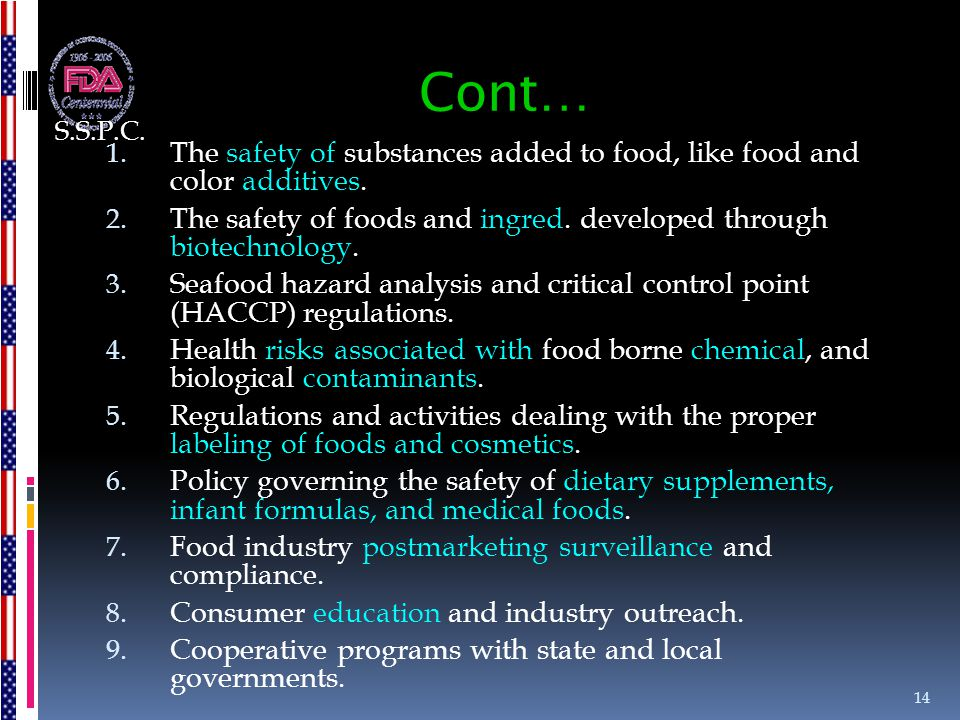S.S.P.C. Cont… The safety of substances added to food, like food and color additives.
