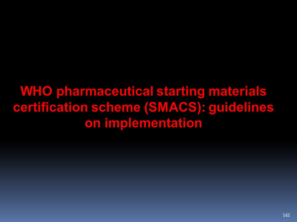 WHO pharmaceutical starting materials certification scheme (SMACS): guidelines on implementation