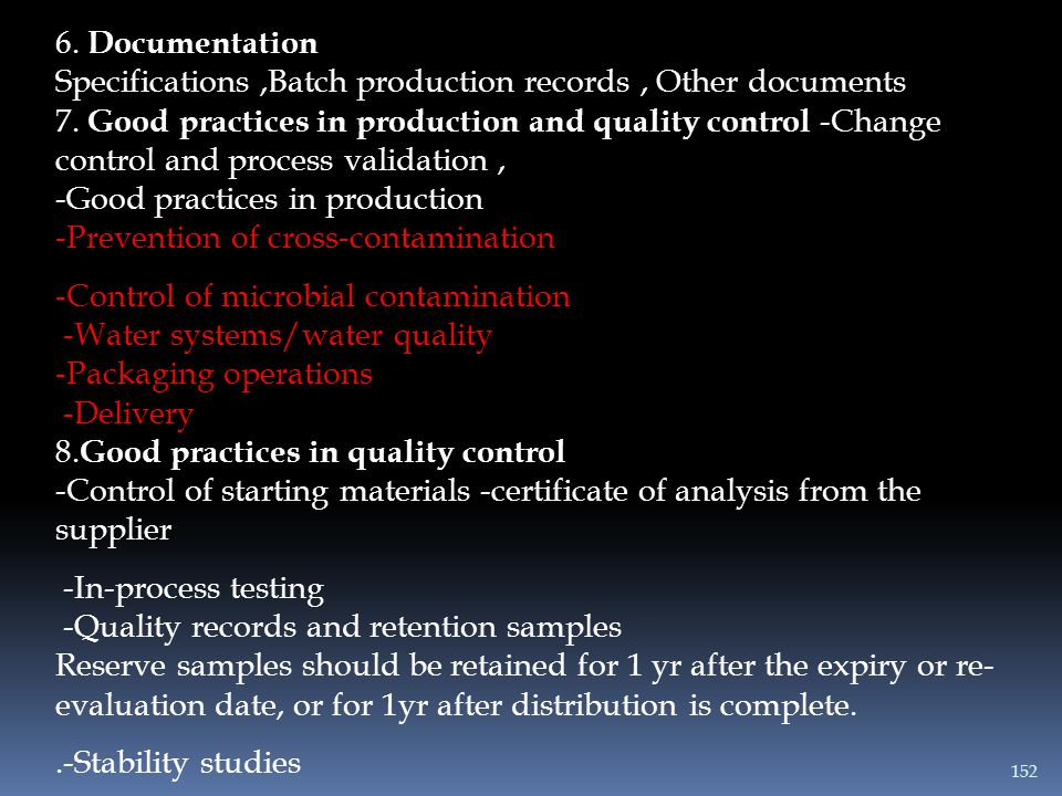 6. Documentation Specifications ,Batch production records , Other documents 7. Good practices in production and quality control -Change control and process validation , -Good practices in production -Prevention of cross-contamination