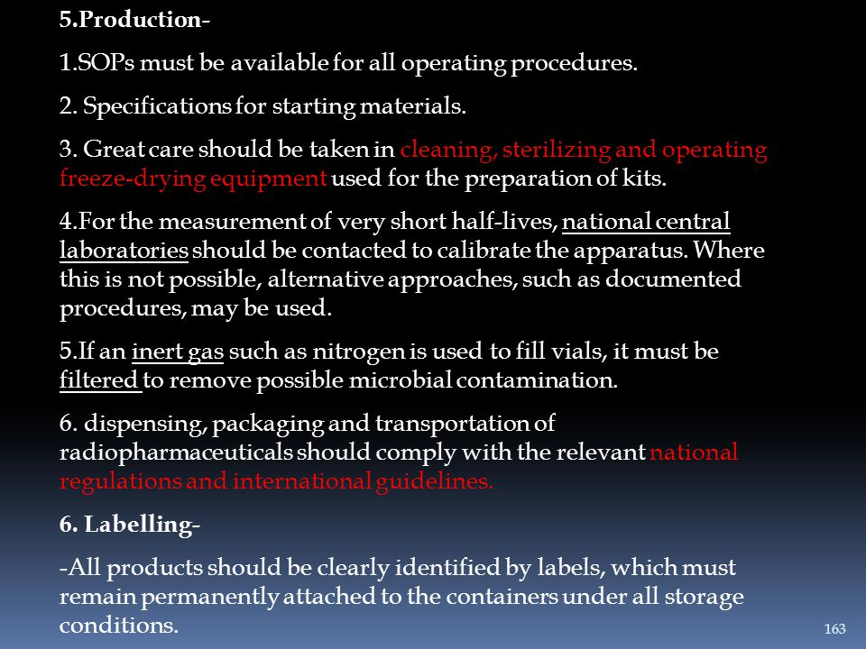 5.Production- 1.SOPs must be available for all operating procedures. 2. Specifications for starting materials.