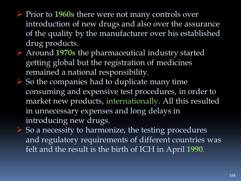 Prior to 1960s there were not many controls over introduction of new drugs and also over the assurance of the quality by the manufacturer over his established drug products.