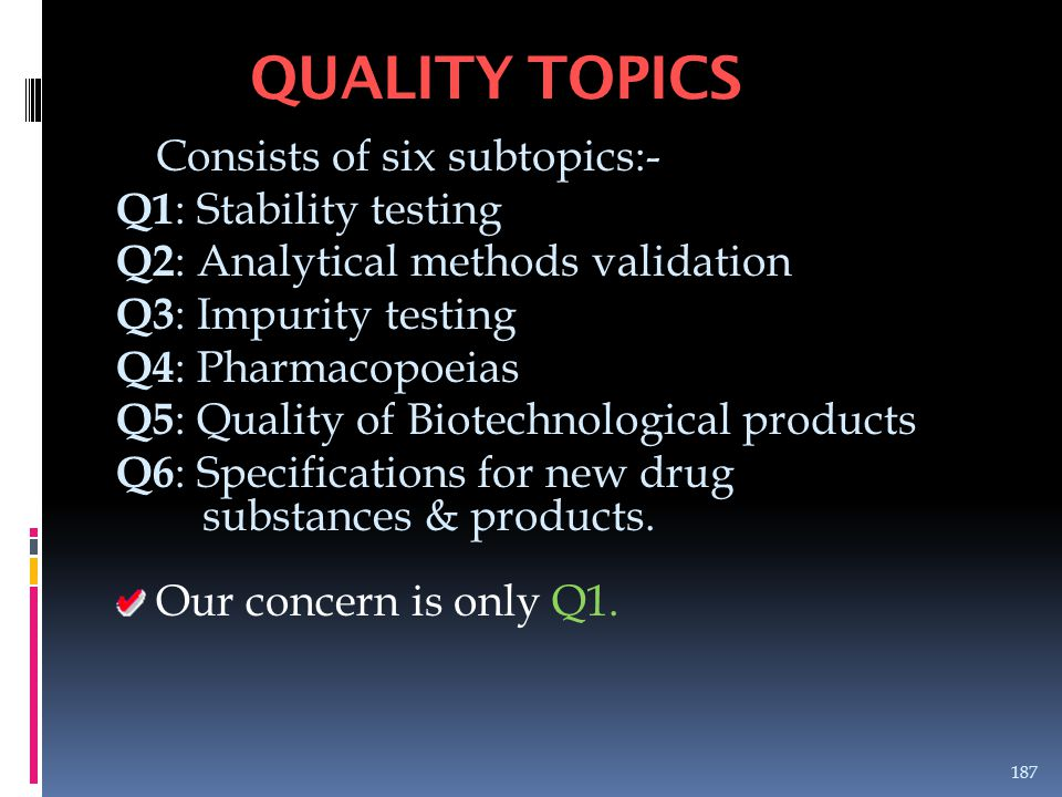 QUALITY TOPICS Consists of six subtopics:- Q1: Stability testing