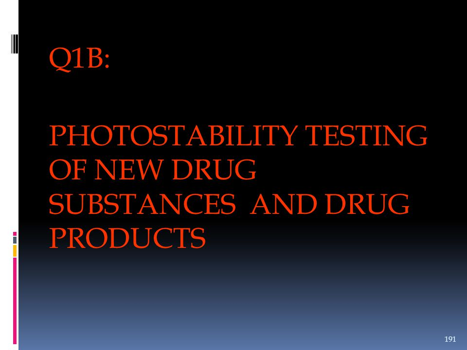Q1B: PHOTOSTABILITY TESTING OF NEW DRUG SUBSTANCES AND DRUG PRODUCTS