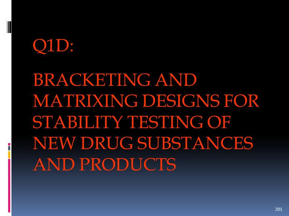 Q1D: BRACKETING AND MATRIXING DESIGNS FOR STABILITY TESTING OF NEW DRUG SUBSTANCES AND PRODUCTS