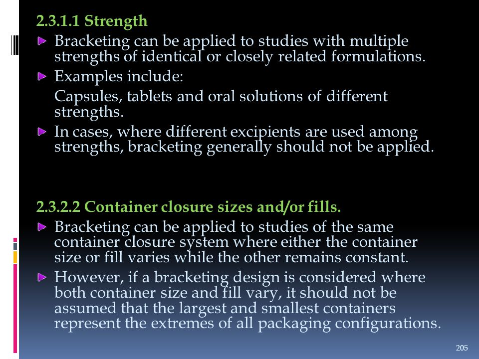 2.3.1.1 Strength Bracketing can be applied to studies with multiple strengths of identical or closely related formulations.