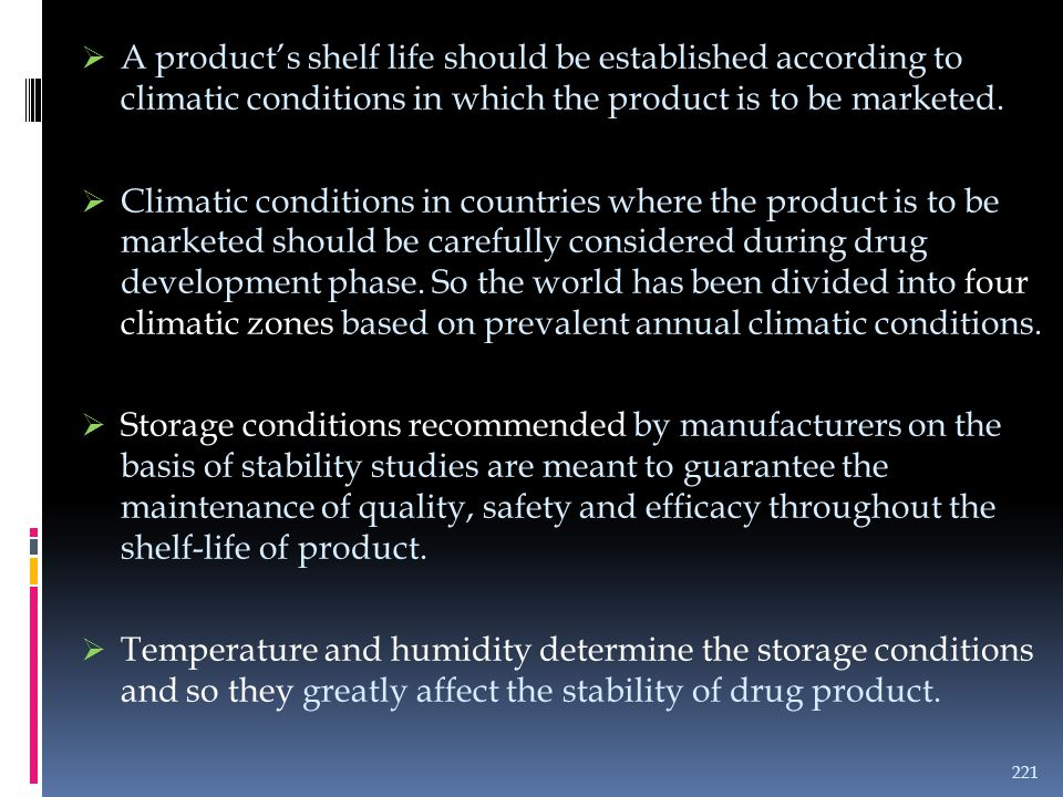 A product's shelf life should be established according to climatic conditions in which the product is to be marketed.