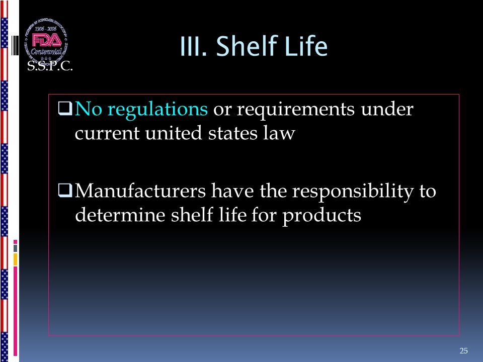 S.S.P.C. III. Shelf Life. No regulations or requirements under current united states law.