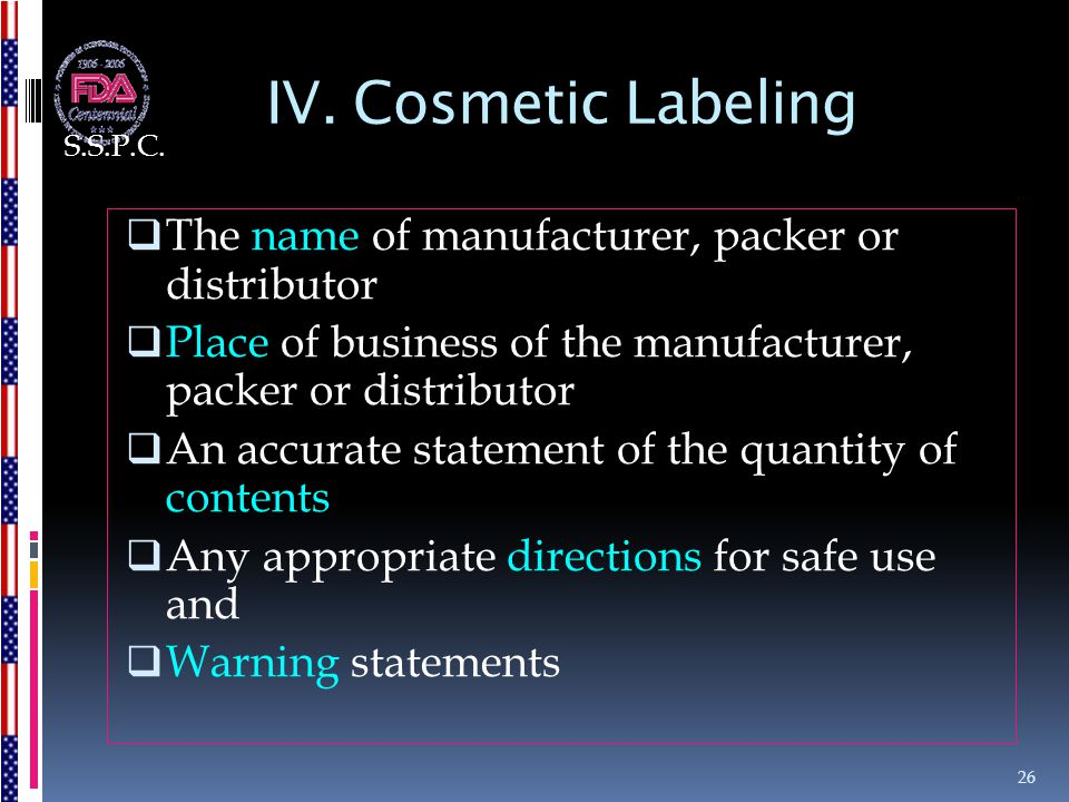 IV. Cosmetic Labeling The name of manufacturer, packer or distributor