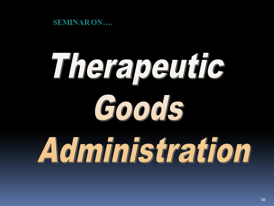 SEMINAR ON…. Therapeutic Goods Administration