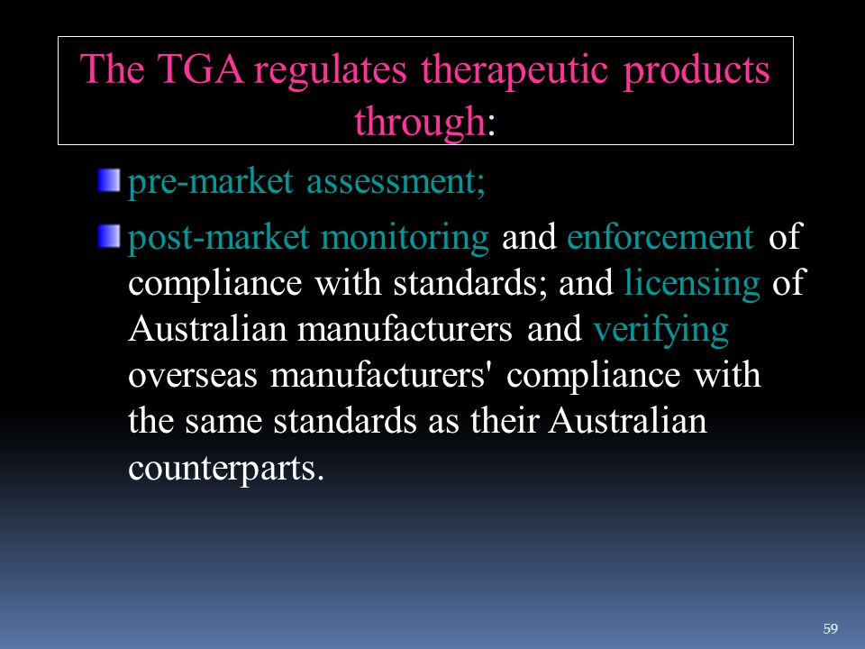 The TGA regulates therapeutic products through: