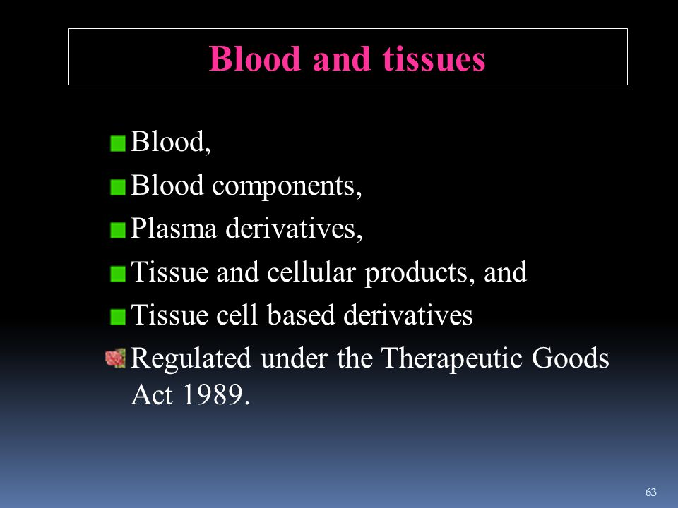 Blood and tissues Blood, Blood components, Plasma derivatives,