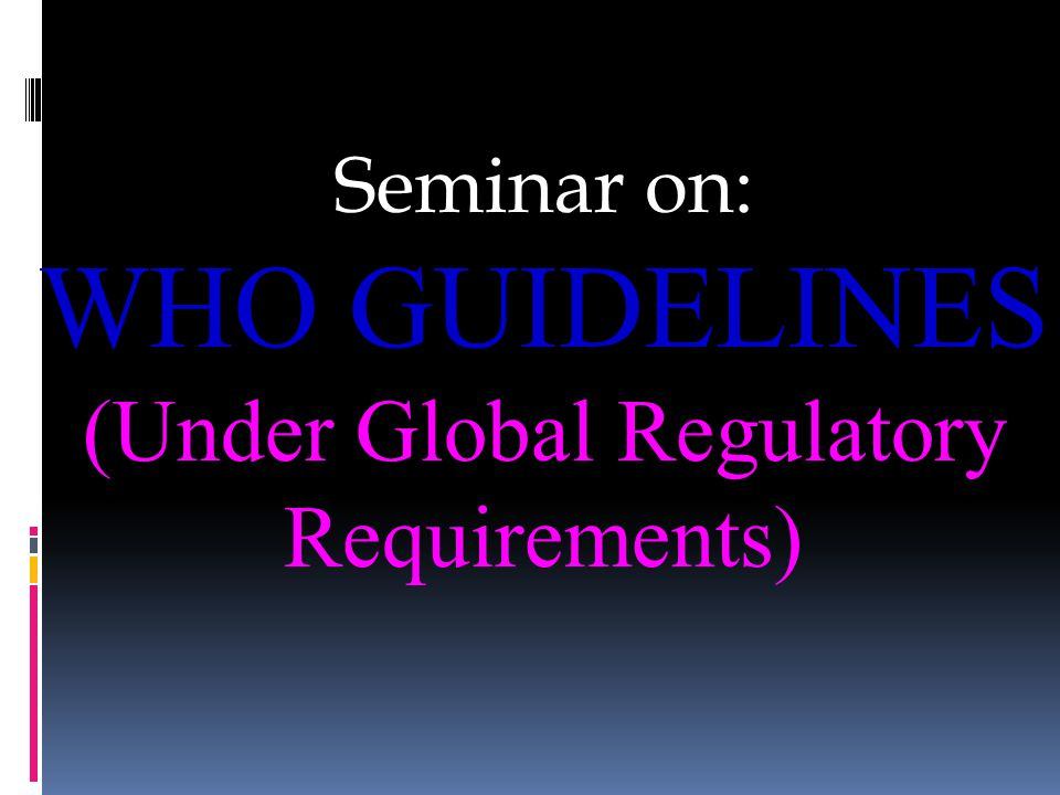 Seminar on: WHO GUIDELINES (Under Global Regulatory Requirements)