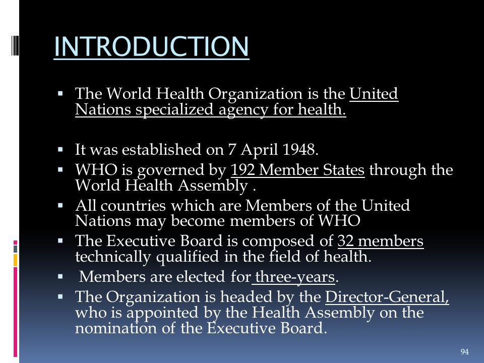 INTRODUCTION The World Health Organization is the United Nations specialized agency for health. It was established on 7 April 1948.