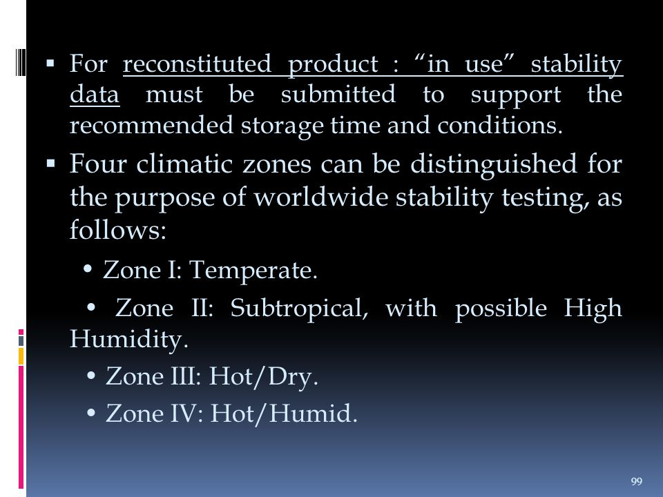 For reconstituted product : in use stability data must be submitted to support the recommended storage time and conditions.